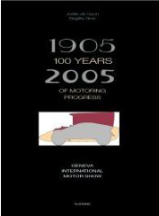 1905-2005: 100 Years of Automotive Progress: International Automobile Salon of Geneva