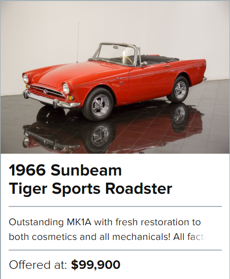 """For Sale 1966 Sunbeam Tiger QUICK SPECS Stock #2827 65,036Miles B382001533LRXFEVIN 260ci V8 4 Speed Manual Red Black HIGHLIGHTS Freshly restored Tiger MK1A in code correct Carnival Red over black just finished in August 2019All number's matching and fully documented with Sunbeam Tiger Owner's Association Certificate of AuthenticityFully rebuilt 260ci V8-2bbl engine by Auto Air GarageUnique attributes to include 13"""" Cragar SS 4-bolt mags and auxiliary hardtopDESCRIPTION Outstanding MK1A with fresh restoration to both cosmetics and all mechanicals! All factory, number's matching drivetrain with STOA Certificate of Authenticity! Finished in factory code correct Carnival Red over Black interior possessing all original body tags! A unique chance to own a rare piece of sports car history! Representing one of only 2,706 MK1A units built!  With the Rootes Group Sunbeam Alpine already positioned as a fine touring automobile in Europe, the internal sales team realized it would need more horsepower to better position the Alpine as a proper sports car to buyers worldwide. When talks with Ferrari about building a beefy 4-cylinder power plant went nowhere for Rootes, a Southern California Sunbeam-Talbot sales manager, Ian Garrad, teamed up with Carroll Shelby to build a prototype for their consideration. The result would be a product more suited for sports car enthusiasts often visiting their USA showrooms. Efforts to build a suitable sports car that could attract these young, performance-minded individuals was successful and accredited to Shelby American. It was already well known that they could shoe-horn V8 horsepower into just about anything you asked them to, so the Ford 260ci V8 was selected for its size and ample power output. It was tucked into the small English chassis with only a """"few"""" refinements to the engine bay and firewall, and a """"baby Cobra"""" was born with the official name, Sunbeam Tiger! The Mark IA, a revised & improved version of the original, was produced from"""